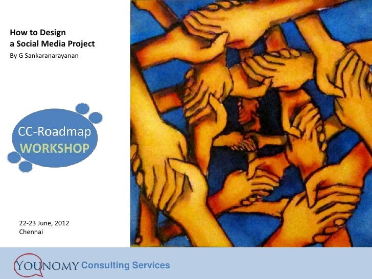 How to Designa Social Media ProjectBy G Sankaranarayanan  22-23 June, 2012  Chennai                        Consulting Serv...
