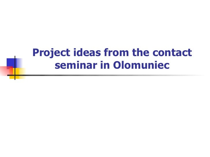 Project ideas from the contact seminar in Olomuniec