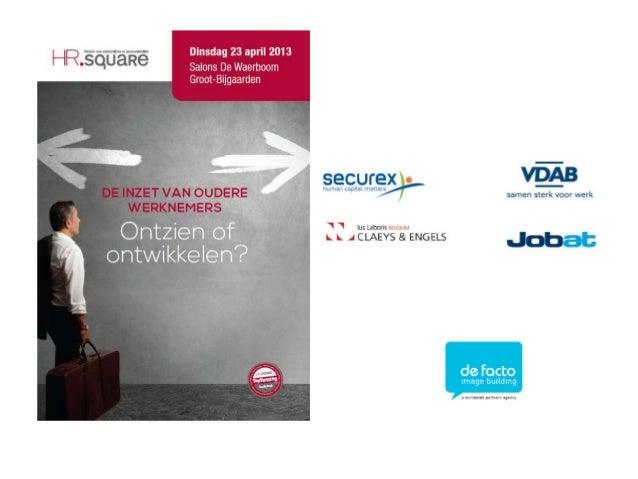 HR SquareDe inzet van oudere werknemersONTZIEN OF ONTWIKKELEN ?Salons de Waerboom , 23 april 2012INLEIDINGFrank Vander Sij...