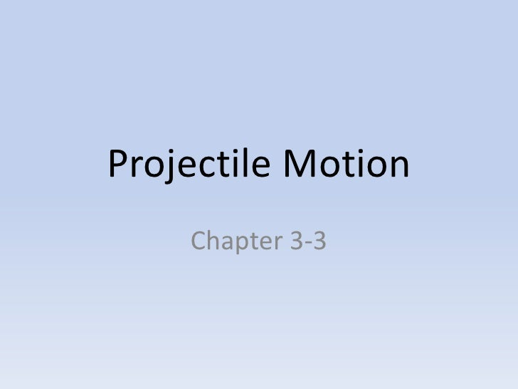 Projectile Motion    Chapter 3-3