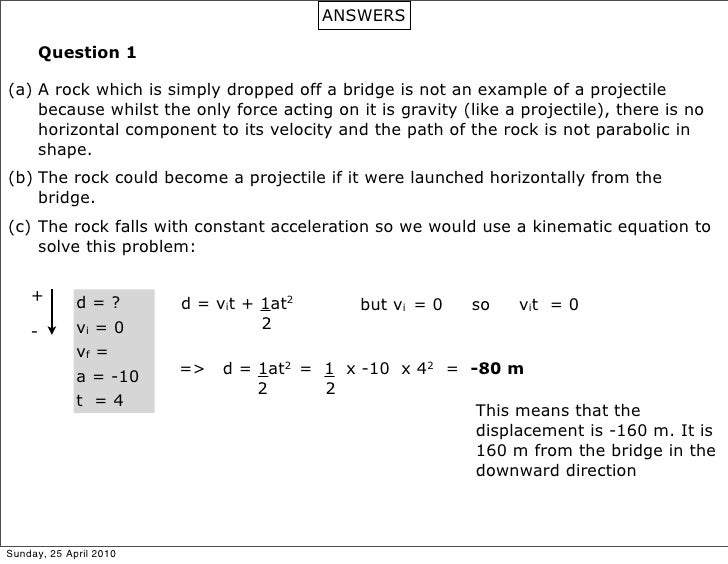 ANSWERS        Question 1  (a) A rock which is simply dropped off a bridge is not an example of a projectile     because w...