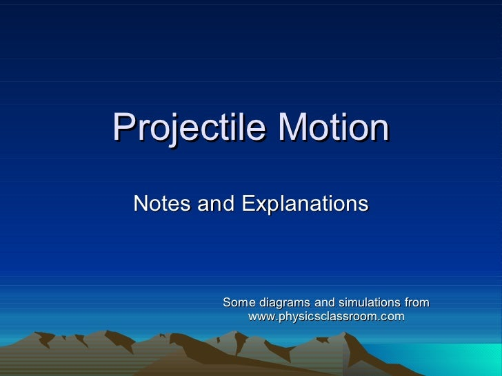 Projectile Motion Notes and Explanations Some diagrams and simulations from www.physicsclassroom.com