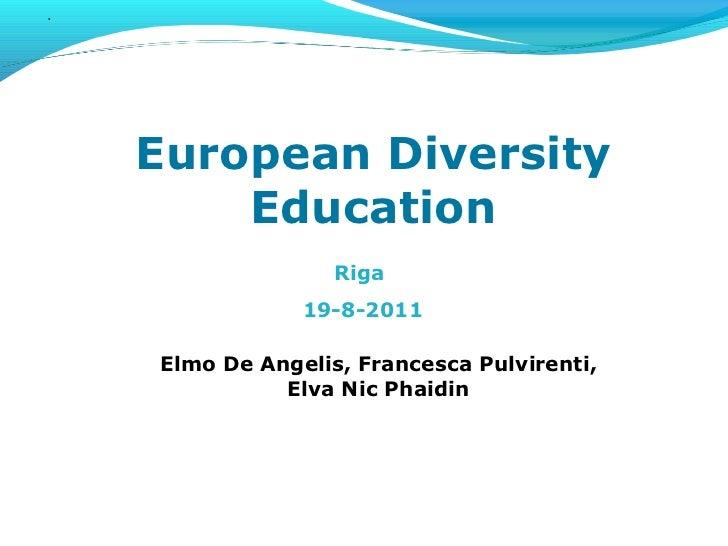 European Diversity Education Riga  19-8-2011 Elmo De Angelis, Francesca Pulvirenti, Elva Nic Phaidin