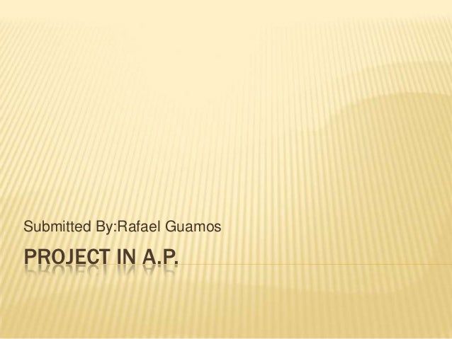 Submitted By:Rafael GuamosPROJECT IN A.P.