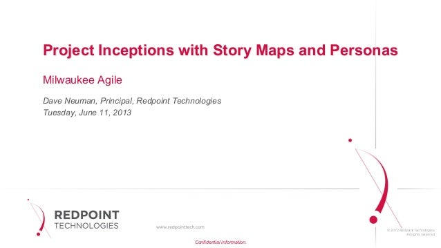 © 2012 Redpoint Technologies.All rights reserved.Project Inceptions with Story Maps and PersonasMilwaukee AgileDave Neuman...