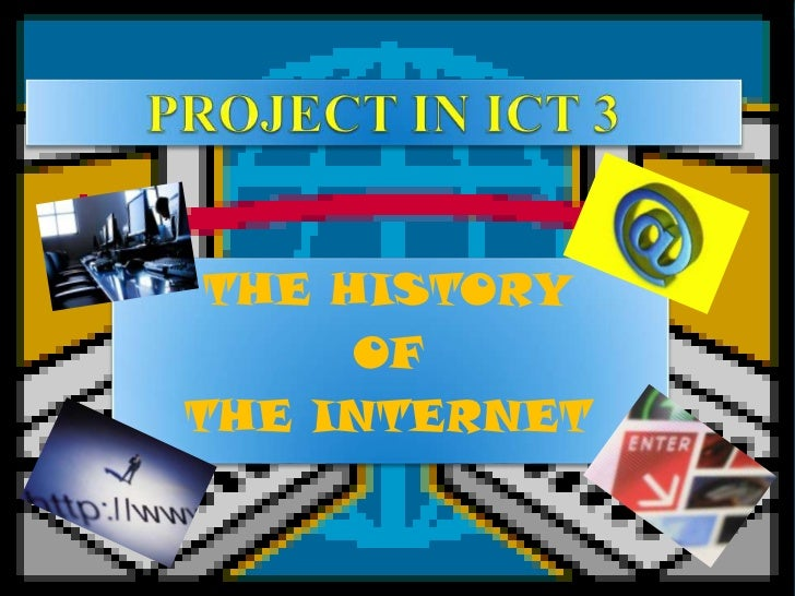 THE HISTORY      OFTHE INTERNET