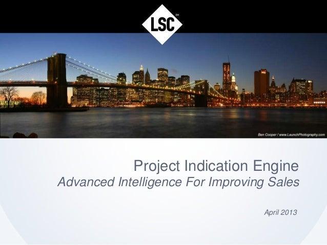 Project Indication EngineAdvanced Intelligence For Improving SalesApril 2013