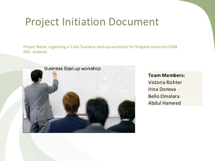 Project Initiation Document Project Name:  organizing a 3-day 'business start-up workshop' for Kingston university CISM MS...