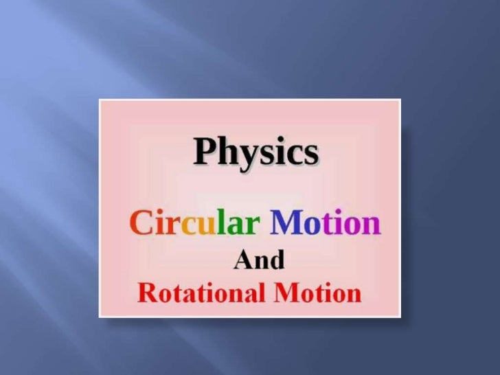 Circular motion is a movement of anobject       along     the     circumference       ofa circle or rotation along a circu...