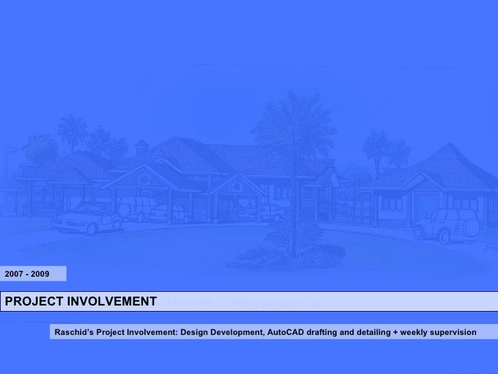PROJECT INVOLVEMENT Raschid's Project Involvement: Design Development, AutoCAD drafting and detailing + weekly supervision...