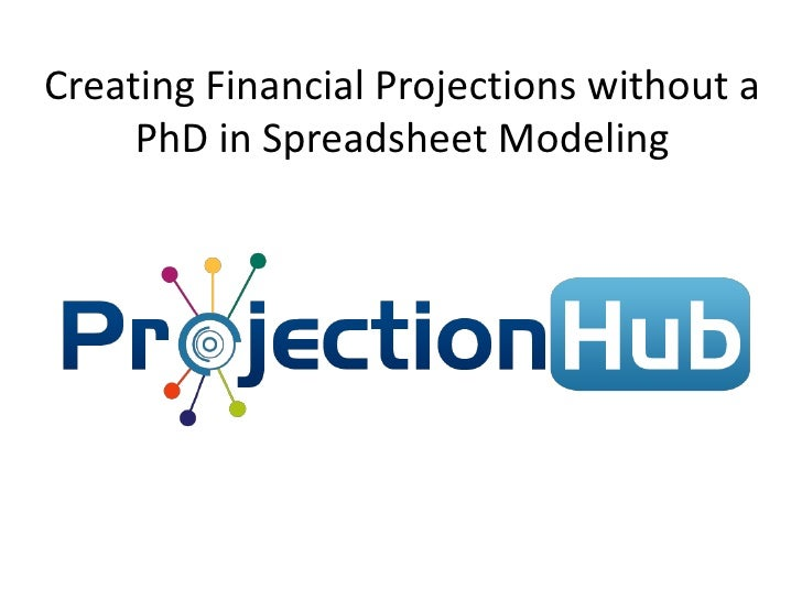 Creating Financial Projections without a     PhD in Spreadsheet Modeling