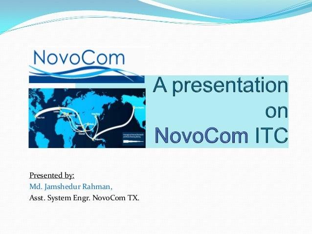 Presented by:Md. Jamshedur Rahman,Asst. System Engr. NovoCom TX.