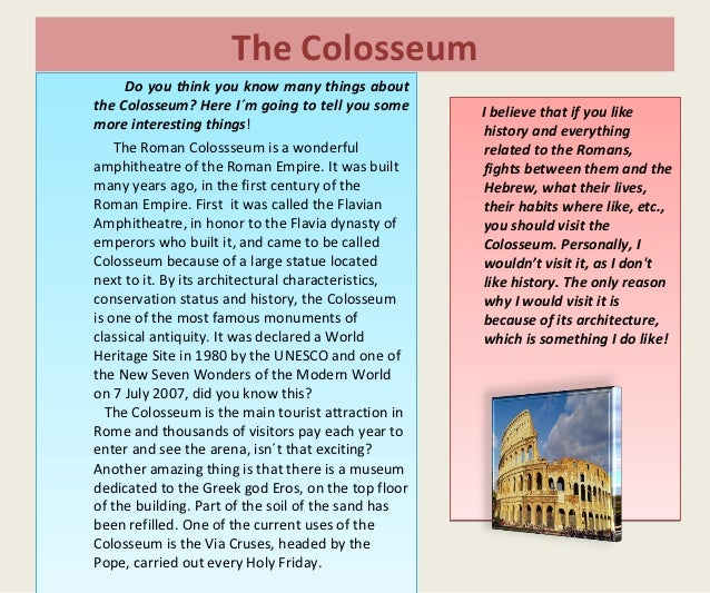 The Colosseum     Do you think you know many things aboutthe Colosseum? Here I´m going to tell you some      I believe tha...