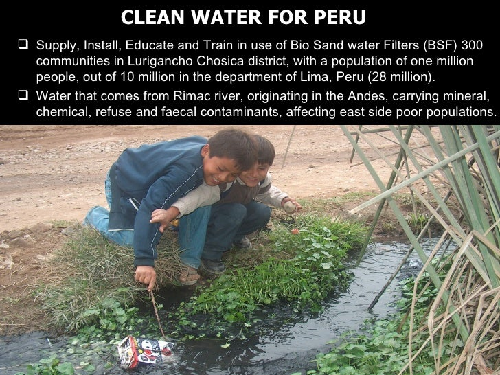 <ul><li>Supply, Install, Educate and Train in use of Bio Sand water Filters (BSF) 300 communities in Lurigancho Chosica di...