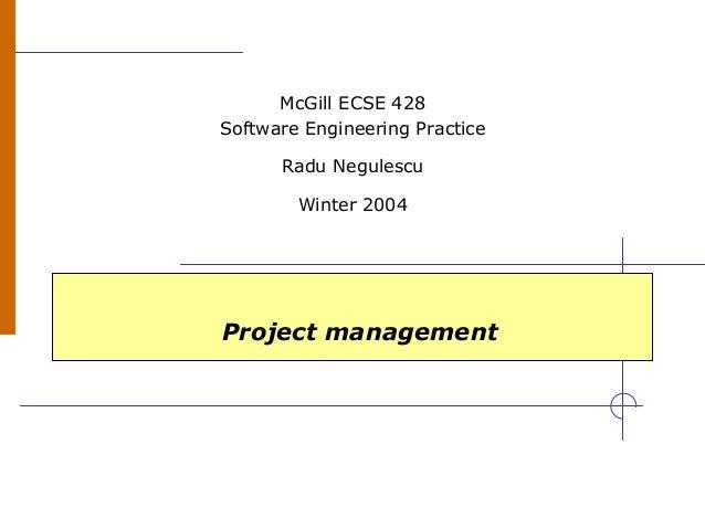 Project management McGill ECSE 428 Software Engineering Practice Radu Negulescu Winter 2004
