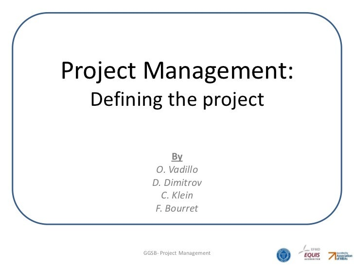 Project Management:  Defining the project                By            O. Vadillo           D. Dimitrov             C. Kle...