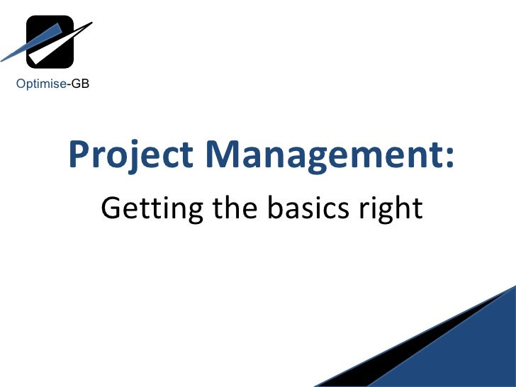 Project Management: Getting the basics right Optimise -GB
