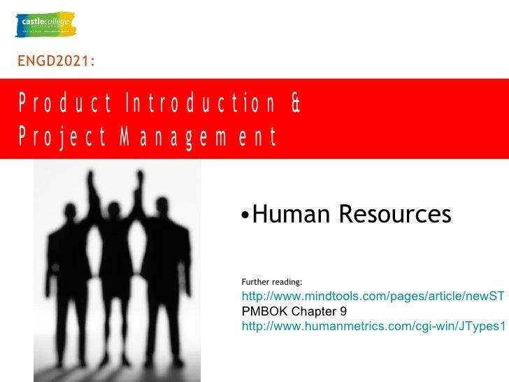 <ul><li>Human Resources  </li></ul>Further reading:   http://www.mindtools.com/pages/article/newSTR_90.htm PMBOK Chapter 9...