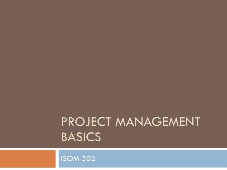 PROJECT MANAGEMENT BASICS  ISOM 502