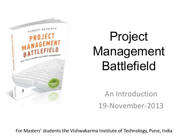 Project Management Battlefield An Introduction 19-November-2013 For Masters' students the Vishwakarma Institute of Technol...