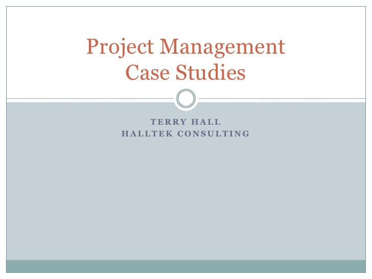 Project Management     Case Studies         TERRY HALL    HALLTEK CONSULTING