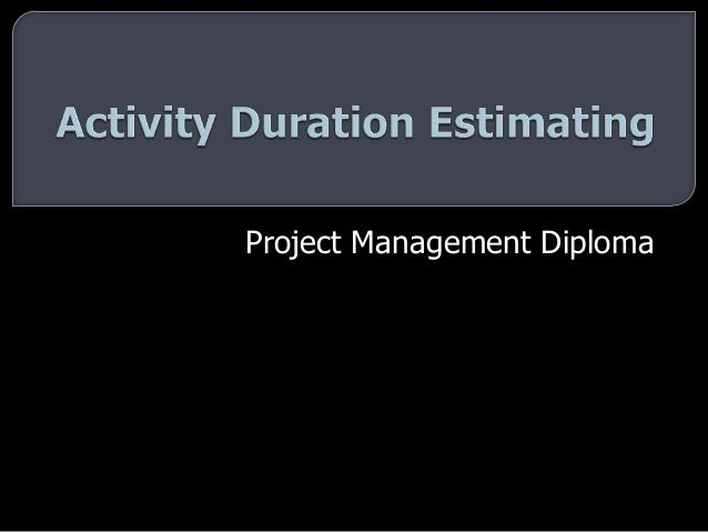 Project Management Diploma - Activity Duration Estimating