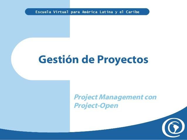 Escuela Virtual para América Latina y el Caribe  Gestión de Proyectos Project Management con Project-Open