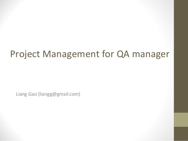Project Management for QA managerLiang Gao (liangg@gmail.com)