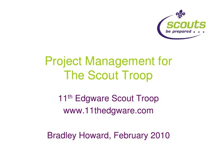 Project Management for The Scout Troop<br />11th Edgware Scout Troop<br />www.11thedgware.com<br />Bradley Howard, Februar...