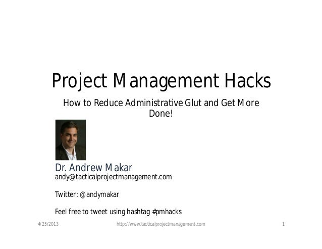 Project Management HacksHow to Reduce Administrative Glut and Get MoreDone!4/25/2013 http://www.tacticalprojectmanagement....