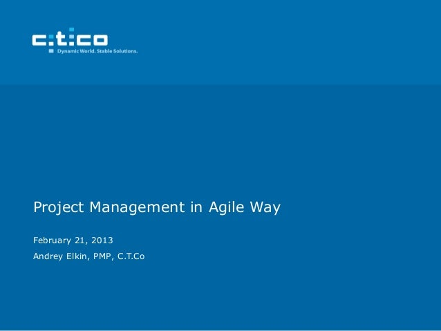 Project Management in Agile WayFebruary 21, 2013Andrey Elkin, PMP, C.T.Co