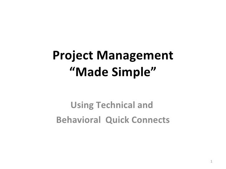 """Project Management """"Made Simple"""" Using Technical and  Behavioral  Quick Connects"""