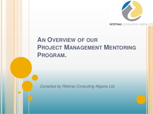 AN OVERVIEW OF OURPROJECT MANAGEMENT MENTORINGPROGRAM.Compiled by Ritetrac Consulting Nigeria Ltd.
