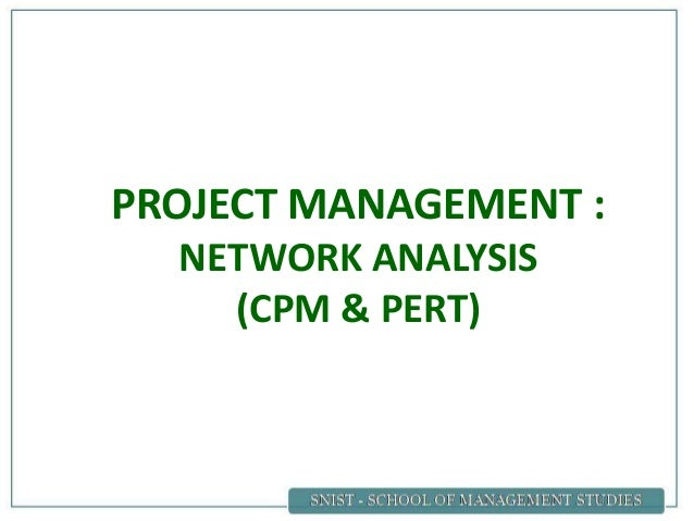 PROJECT MANAGEMENT : NETWORK ANALYSIS (CPM & PERT)