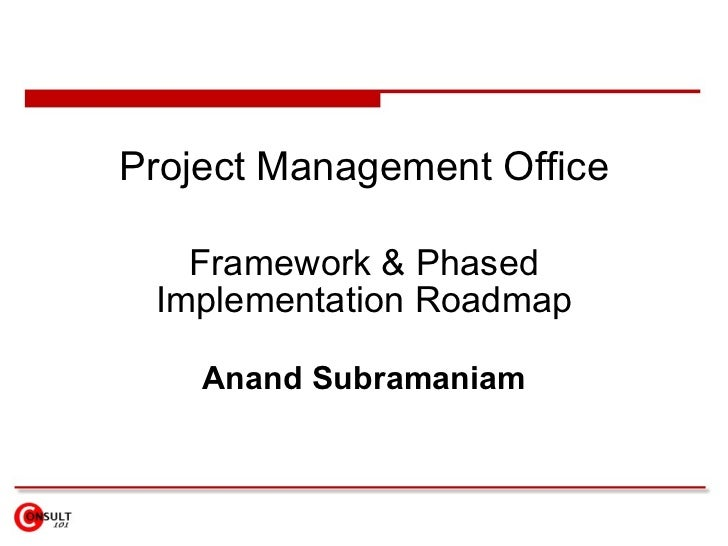 Project Management Office     Framework & Phased  Implementation Roadmap      Anand Subramaniam