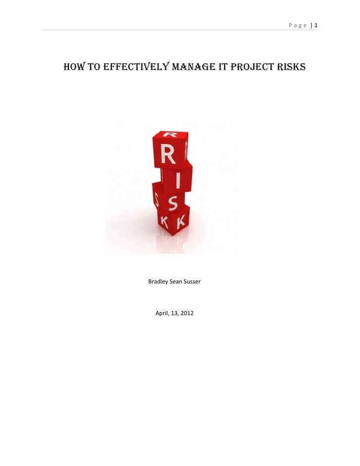 Page |1How to EffEctivEly ManagE it ProjEct risks              Bradley Sean Susser                April, 13, 2012