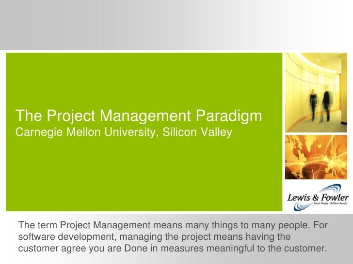 The Project Management Paradigm Carnegie Mellon University, Silicon Valley     The term Project Management means many thin...