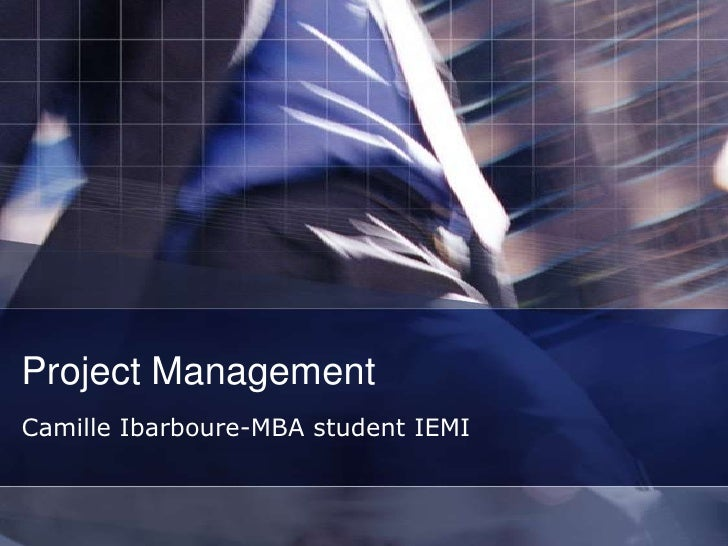 Project Management<br />Camille Ibarboure-MBA student IEMI<br />