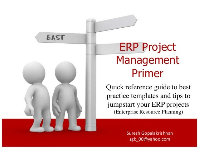 ERP Project   Management     PrimerQuick reference guide to bestpractice templates and tips tojumpstart your ERP projects ...