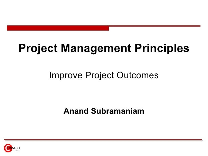 Project Management Principles       Improve Project Outcomes           Anand Subramaniam