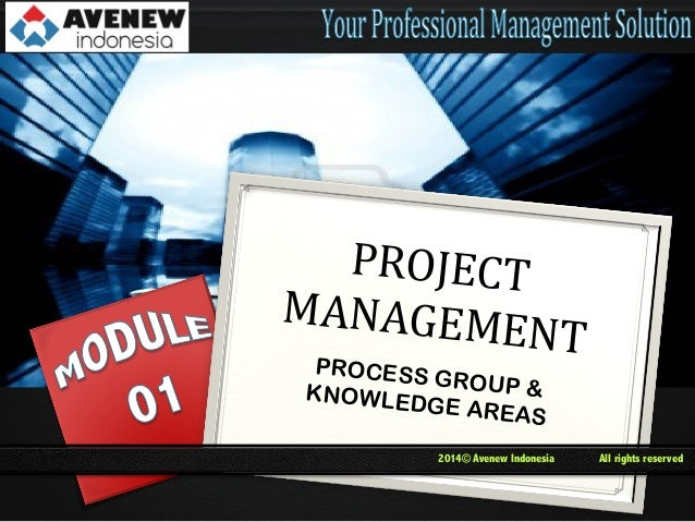 PROJECT   MANAGEME NT   PROCESS GROUP & KNOWLED GE AREAS  2014© Avenew Indonesia  All rights reserved