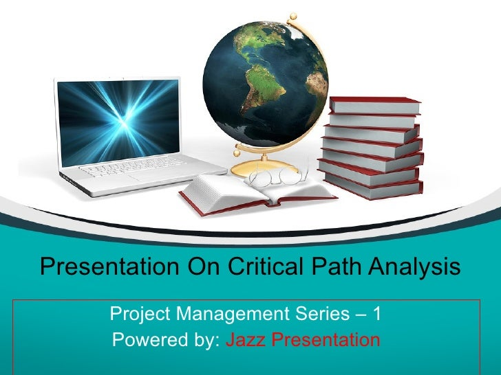 Presentation On Critical Path Analysis Project Management Series – 1 Powered by:  Jazz Presentation