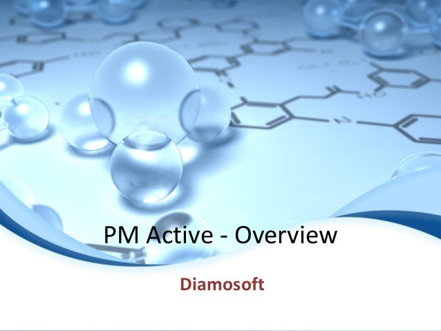 © Copyright 2013 Diamosoft Confidential and Proprietary Information | Page No. 1 PM Active - Overview Diamosoft