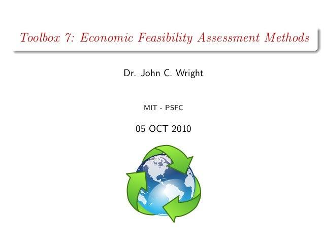 Toolbox 7: Economic Feasibility Assessment Methods Dr. John C. Wright  MIT - PSFC  05 OCT 2010