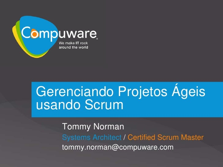 GerenciandoProjetosÁgeisusando Scrum<br />Tommy Norman<br />Systems Architect / Certified Scrum Master<br />tommy.norman@c...