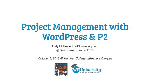 Andy McIlwain & WPUniversity.com @ WordCamp Toronto 2013 October 6, 2013 @ Humber College Lakeshore Campus