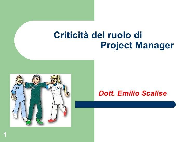 Criticità del ruolo di    Project Manager  Dott. Emilio Scalise
