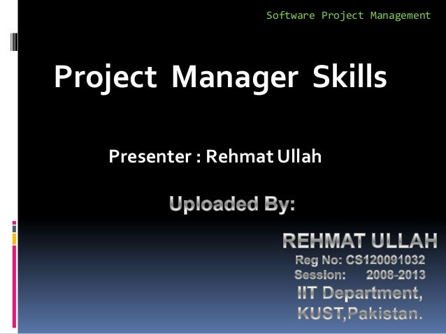 Software Project ManagementProject Manager Skills   Presenter : Rehmat Ullah