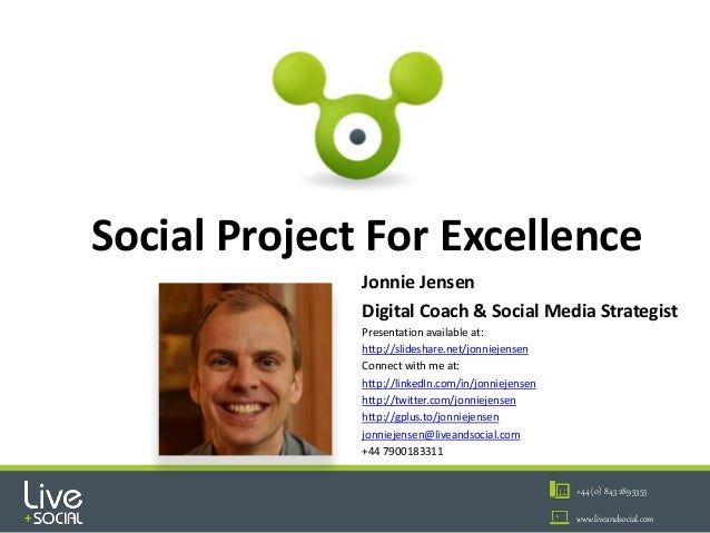 1 +44 (0) 843 289 5355 www.liveandsocial.com Jonnie Jensen Digital Coach & Social Media Strategist Presentation available ...