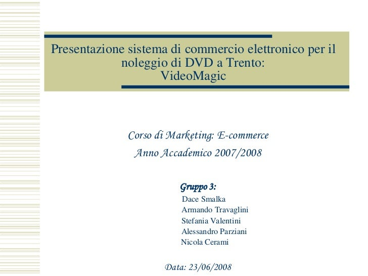 Presentazione sistema di commercio elettronico per il            noleggio di DVD a Trento:                    VideoMagic  ...